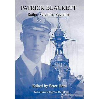 Patrick Blackett Sailor Scientist and Socialist by Hore & Peter