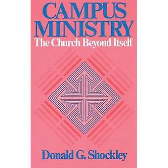 Campus Ministry kyrkan bortom sig själv av Shockley & Donald G.
