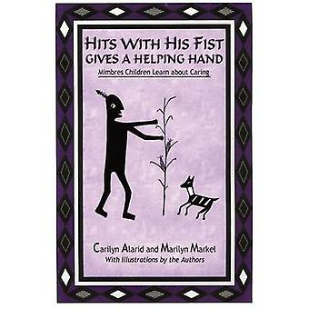 Hits with His Fist Gives a Helping Hand Mimbres Children Learn about Caring by Alarid & Carilyn