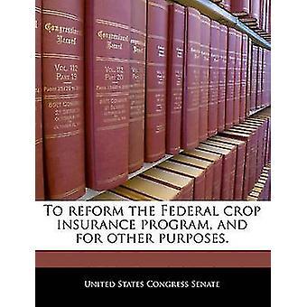 Att reformera den federala gröda försäkringsprogram och för andra ändamål. av USA: S kongress senat