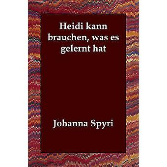 Heidi kann brauchen was es gelernt hat by Spyri & Johanna