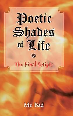 Poetic Shades of Life The Final Scripts by MR Bad
