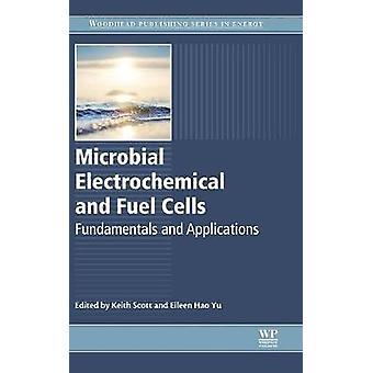 Microbial Electrochemical and Fuel Cells by Keith Scott