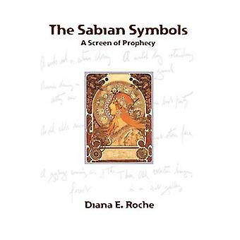 The Sabian Symbols A Screen of Prophecy by Roche & Diana E.