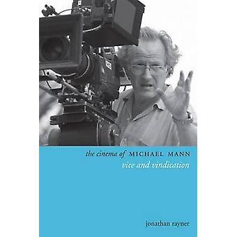 The Cinema of Michael Mann - Vice and Vindication by Jonathan Rayner -