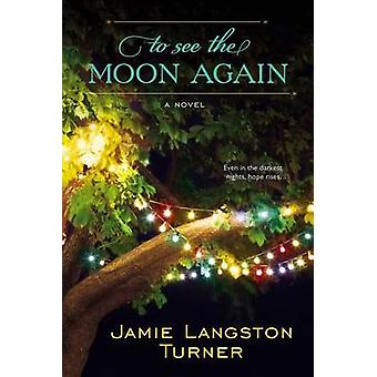 To See the Moon Again by Jamie Langston Turner - 9780425253021 Book