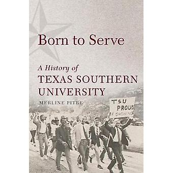 Born to Serve - A History of Texas Southern University by Merline Pitr