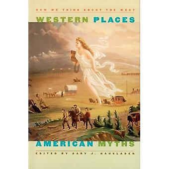 Western places-mythes américains-comment nous pensons à l'Ouest-978087