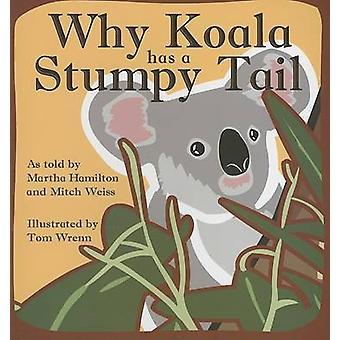Why Koala Has a Stumpy Tail by Tom Wrenn - Martha Hamilton - Mitch We
