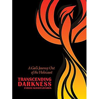 Transcending Darkness - A Girl's Journey Out of the Holocaust by Estel