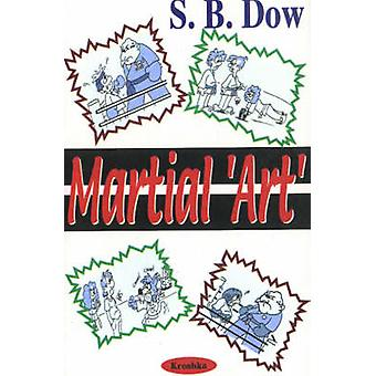 Martial Art by S. B. Dow - 9781560724865 Book