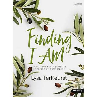 Finding I Am - Bible Study Book - How Jesus Fully Satisfies the Cry of