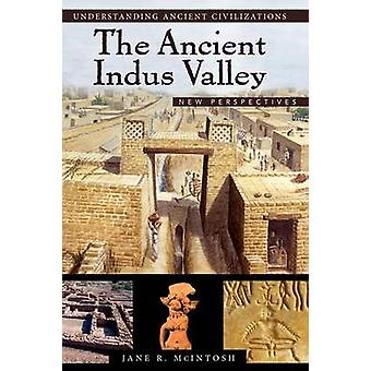 The Ancient Indus Valley New Perspectives by McIntosh & Jane