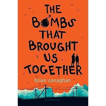 The Bombs That Brought Us Together by Brian Conaghan - 9781681195452