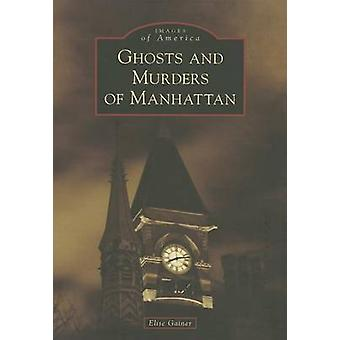 Ghosts and Murders of Manhattan by Elise Gainer - 9780738599465 Book