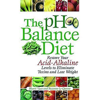 Die PH-Balance-Diät: Wiederherstellung Ihren Säure-Basen Ebenen, um Giftstoffe beseitigen und Gewicht verlieren