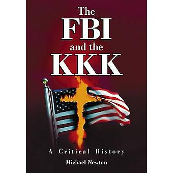 The FBI and the KKK - A Critical History by Michael Newton - 978078644