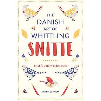 Snitte The Danish Art of Whittling by Frank Egholm