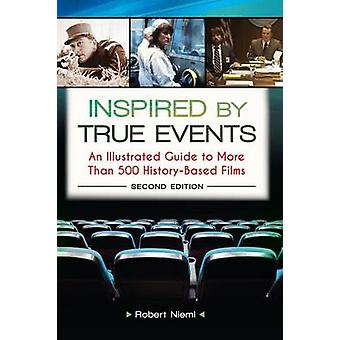 Inspired by True Events An Illustrated Guide to More Than 500 HistoryBased Films by Niemi & Robert