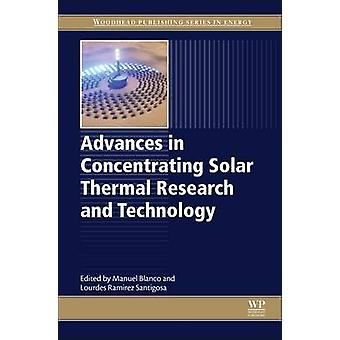Advances in Concentrating Solar Thermal Research and Technology by Blanco & Manuel
