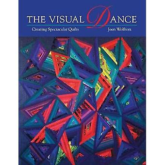 Visual Dance Creating Spectacular Quilts  Print on Demand Edition by Wolfrom & Joen