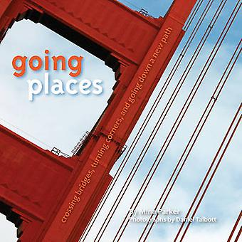 Going Places  Crossing Bridges Turning Corners and Going Down a New Path by Mina Parker