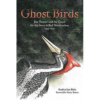 Oiseaux de fantôme - Jim Tanner et la quête pour le pic à bec Ivoire