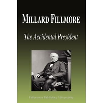 Millard Fillmore  The Accidental President Biography by Biographiq