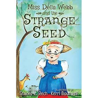 Miss Della Webb and the Strange Seed by Rech & Stacey L.