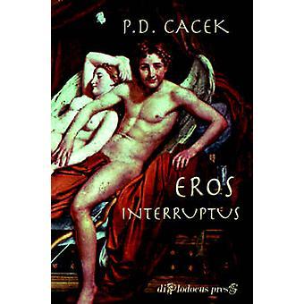Eros Interruptus by Cacek & P. D.