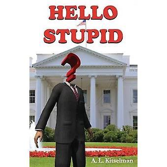 Hello Stupid by Kitselman & A. L.