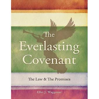The Everlasting Covenant The Law  the Promises by Waggoner & Ellet J
