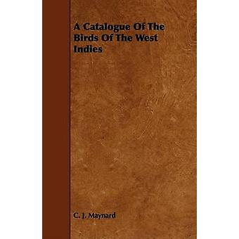 A Catalogue Of The Birds Of The West Indies by Maynard & C. J.