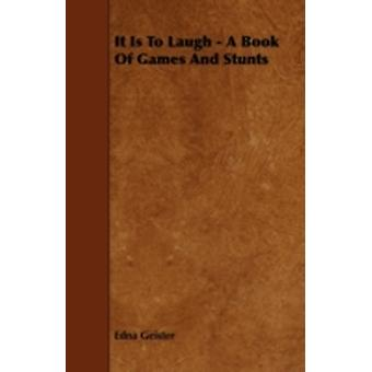 It Is To Laugh  A Book Of Games And Stunts by Geister & Edna