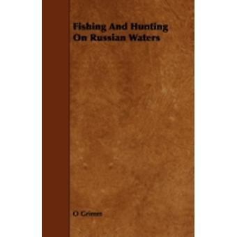 Fishing and Hunting on Russian Waters by Grimm & O.