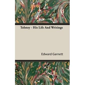 Tolstoy  His Life and Writings by Garnett & Edward