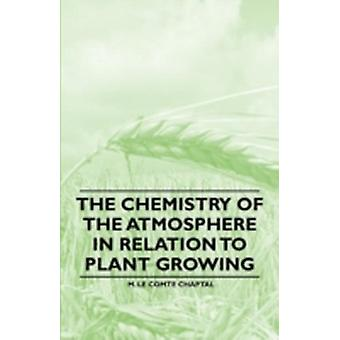 The Chemistry of the Atmosphere in Relation to Plant Growing by Chaptal & M. Le Comte