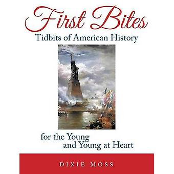First Bites Tidbits of American History for the Young and Young at Heart by Moss & Dixie