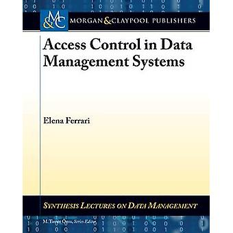 Access Control in Data Management Systems by Ferrari & Elena