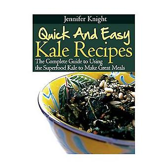 Kale Recipes The Complete Guide to Using the Superfood Kale to Make Great Meals by Knight & Jennifer