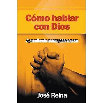 Cmo Hablar Con Dios Aprendiendo A Orar Paso A Paso by Reina & Jos
