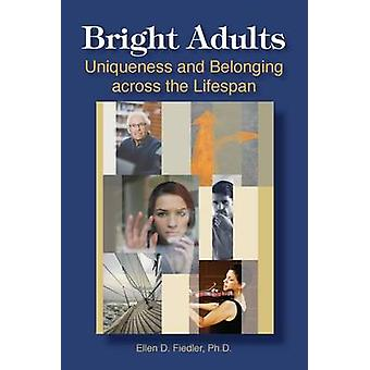 Bright Adults Uniqueness and Belonging across the Lifespan by Fiedler & Ellen D.