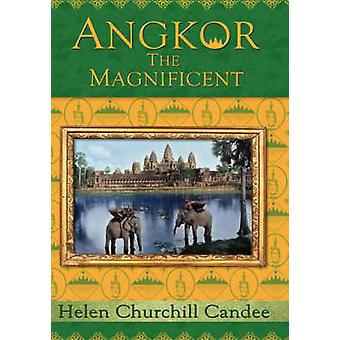 Angkor the Magnificent  The Wonder City of Ancient Cambodia by Candee & Helen Churchill