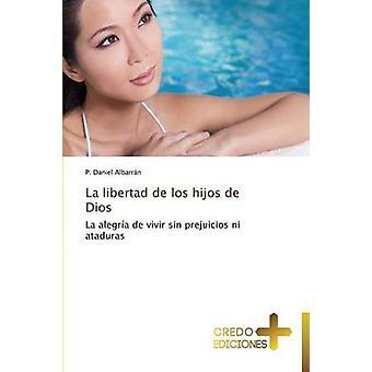 La Libertad de Los Hijos de Dios by Albarran P. Daniel