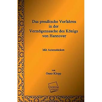Das Preussische Verfahren in Der Vermogenssache Des Konigs Von Hannover by Klopp & Onno