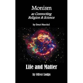 Monism as Connecting Religion and Science and Life and Matter a Criticism of Professor Haeckels Riddle of the Universe by Haeckel & Ernst Heinrich Philip