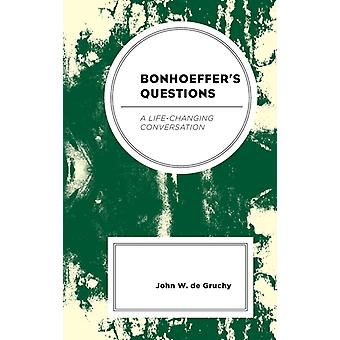 Bonhoeffers Questions A LifeChanging Conversation by de Gruchy & John W.