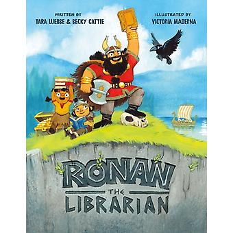 Ronan the Librarian by Tara Luebbe & Becky Cattie & Illustrated by Victoria Maderna