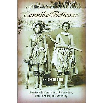 Cannibal Fictions - American Explorations of Colonialism - Race - Gend