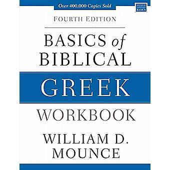 Basics of Biblical Greek Workbook - Fourth Edition by William D. Mounc
